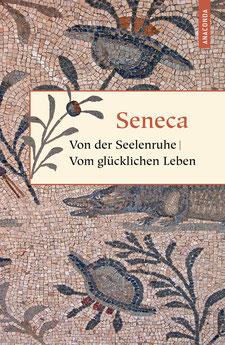 Von der Seelenruhe / Vom glücklichen Leben Von der Muße, Von der Kürze des Lebens Geschenkbuch Weisheit, Band 4 von Seneca