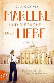Marlene und die Suche nach Liebe Mutige Frauen zwischen Kunst und Liebe von C. W. Gortner