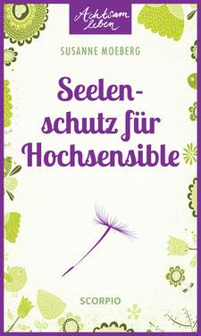 Seelenschutz für Hochsensible (Achtsam leben) von Susanne Moeberg