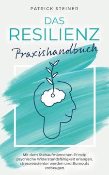 Das Resilienz Praxishandbuch von Patrick Steiner Mit dem Stehaufmännchen-Prinzip psychische Widerstandsfähigkeit erlangen, stressresistenter werden und Burnouts vorbeugen