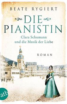 Die Pianistin - Clara Schumann und die Musik der Liebe - Außergewöhnliche Frauen zwischen Aufbruch und Liebe
