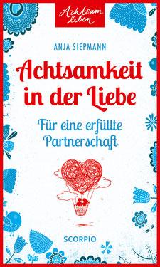 Achtsamkeit in der Liebe - Für eine erfüllte Partnerschaft (Achtsam leben) von Anja Siepmann