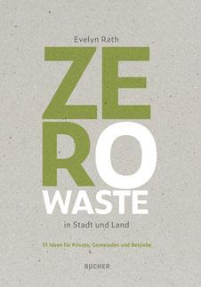 Zero Waste Buch: Zero Waste in Stadt und Land, Autorin Evelyn Rath