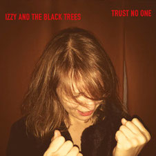 Izzy & The Black Trees - Trust no one