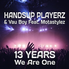 Handsup Playerz & Vau Boy feat. Motastylez 13 Years We Are One: Technobase.fm Birthday Anthem, Release: 06.07.2018
