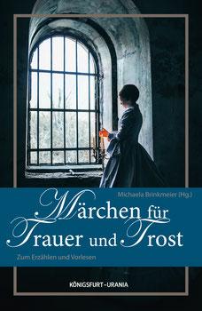 Märchen für Trauer und Trost Michaela Brinkmeier Königsfurt-Urania Märchenbuch für Trauernde