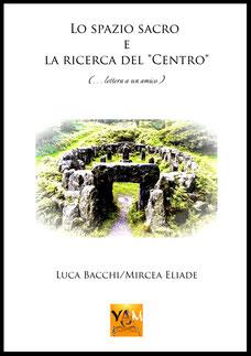lo spazio sacro e la ricerca del centro - libri luca bacchi - yam