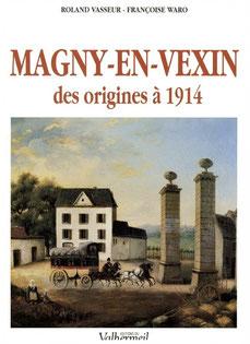 Magny-en-Vexin des origines à 1914- Roland Vasseur et Françoise Waro