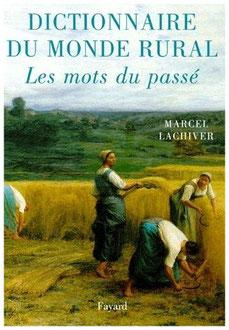 Dictionnaire du monde rural-Les Mots du passé-Marcel Lachiver