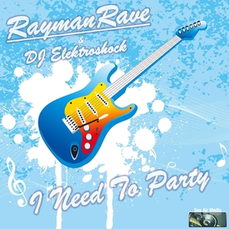 Rayman Rave & DJ Elektroshock - I Need to Party, Release: 01.05.2015