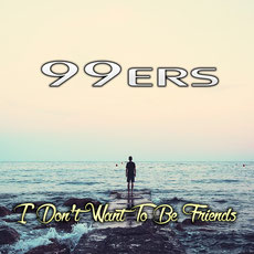 99ers - I Don't Want Be Friends, Release 16.08.2019
