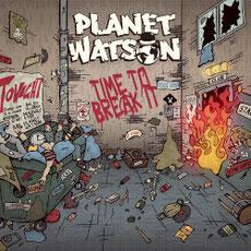 PLANET WATSON - Time To Break It