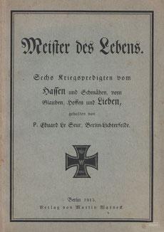 LIB.20.030 Eduard Le Seur: Meister des Lebens. Sechs Kriegspredigten (Berlin, 1915) / © Sammlung PRISARD