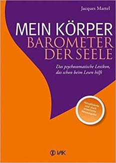 Mien Körper - barometer der Seele, psychosomatisches Lexikon Autor: Jaques Martel