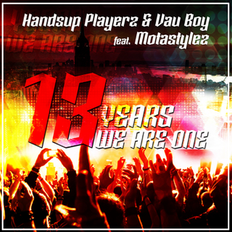 Handsup Playerz & Vau Boy feat. Motastylez 13 Years We Are One (Birthday Technobase.fm Anthem), Release: 10.02.2018