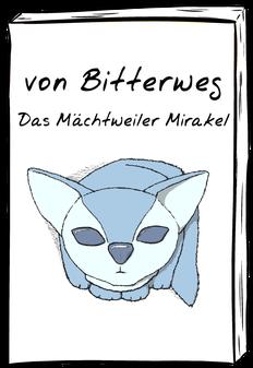 von Bitterweg: Das Mächtweiler Mirakel