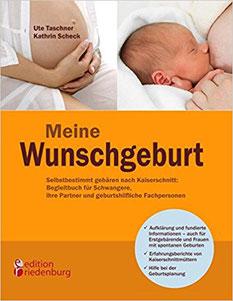 """Ute Taschner: """"Meine Wunschgeburt - Selbstbestimmt gebären nach Kaiserschnitt: Begleitbuch für Schwangere, ihre Partner und geburtshilfliche Fachpersonen"""" #Geburt #Schwangerschaft #Kaiserschnitt"""