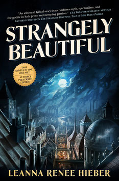 Books - Strangely Beautiful Fiction: Leanna Renee Hieber