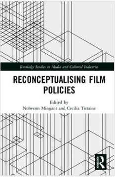 Nolwenn MINGANT and Cecilia TIRTAINE (eds), Reconceptualising Film  Policies, London and New York  Routledge, 2017. fa4497103fbd