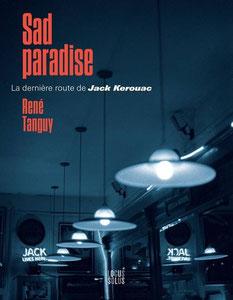 Couverture Sad Paradise: la dernière route de Jack Kerouac Chronique littérature biographie guillaume cherel