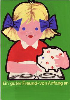 Ein guter Freund - von Anfang an (Mädchen mit Sparschwein) Kind und Geld (Plakat-Entwurf Din A4, für die Sparkasse  um 1962).