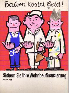 Plakat der Bausparkasse. Bauen kostet Geld. Sichern Sie Ihre Wohnbaufinanzierung durch die Sparkasse (Plakat-Entwurf um 1960).