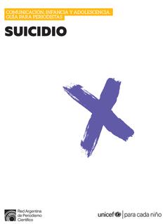 Suicidio. Comunicación, infancia y adolescencia. Guía para periodistas. UNICEF,
