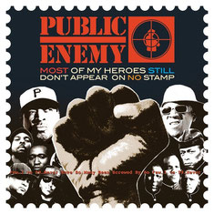 Public Enemy - 2012 / Most Of My Heroes Still Don't Appear On No Stamp