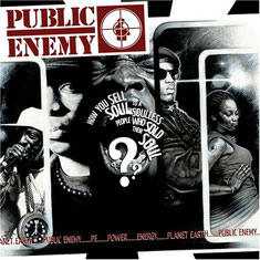 Public Enemy - 2007 / How You Sell Soul To A Soulless People Who Sold Their Soul?