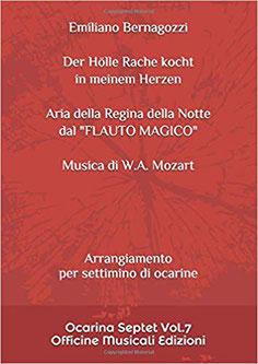Der Hölle Rache kocht FLAUTO MAGICO Musica di Mozart Arrangiamento per settimino di ocarine