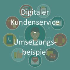 Digitaler Kundenservice - was kann das sein - ein Umsetzungsbeispiel