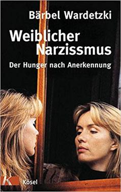 Weiblicher Narzissmus: Der Hunger nach Anerkennung Bärberl Wardetzki #Bücher #Frauen #Narzissmus #Narzissten #Persönlichkeitsstörung