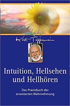 Kurt Tepperwein: Intuition, Hellsehen und Hellhören: Das Praxisbuch der erweiterten Wahrnehmung #Intuition # Hellsehen #Hellhören #Wahrnehmung #Spiritualität #Bücher