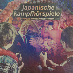 Japanische Kampfhörspiele - Neues Aus Dem Halluzinogozän