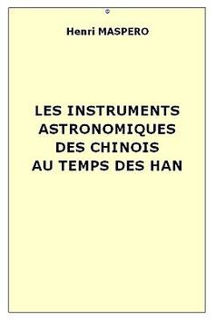Henri MASPERO (1883-1945) : Les instruments astronomiques des Chinois au temps des Han. Mélanges chinois et bouddhiques, tome VI, Bruges, 1939, pages 187-356.