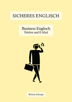 Englisch lernen: Business Englisch. Telefonieren auf Englisch, Emails schreiben. Lehrbuch.