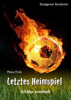 Letztes Heimspiel - Stuttgarter Kurzkrimi aus der Hooligan-Szene