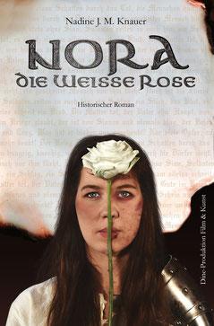 Historienroman Nora, die weiße Rose von Nadine J. M. Knauer, Erscheinungsdatum 21.09.2020