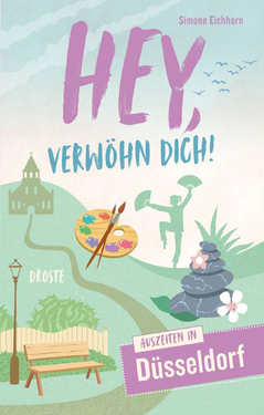 Hey verwöhn dich - Auszeitorte in Düsseldorf - achtsammitdir - Achtsamkeit