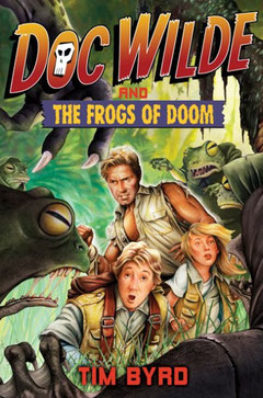 The original cover for DOC WILDE AND THE FROGS OF DOOM, G.P. Putnam's Sons, 2009.