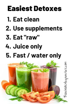 5 Easiest Detoxes: eat clean, use supplements, eat raw, juice only, fasting