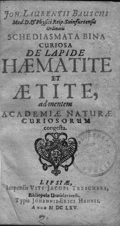 Das Buch von Johann Lorenz Bausch: Schediasmata Bina Curiosa de Lapide Haematite et Aetite 1665, Privatsammlung des Verfassers