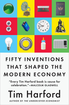 Kurzvorstellung: Fifty Inventions that shaped the modern economy - Tim Harford