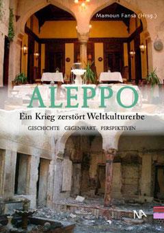 """•Mamoun Fansa (Hrsg.) """"Aleppo. Ein Krieg zerstört Weltkulturerbe Geschichte, Gegenwart, Perspektiven"""" Nünnerich-Asmus 2013 ISBN-13: 978-3943904253"""