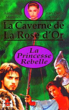 La Caverne de la Rose d'Or - Princesse Rebelle
