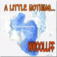 WwoollfF - A Little Nothing - Backgroundmusic