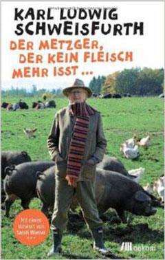 Der Metzger, der kein Fleisch mehr isst, Karl Ludwig Schweisfurth