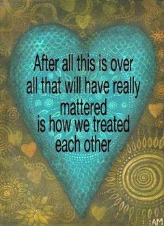 Nachdem dies alles vorbei ist, wird nur zählen, wie wir einander behandelt haben.