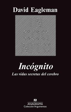 Portada del ensayo 'Incógnito: las vidas secretas del cerebro', cuyo autor es David Eagleman. Editorial Anagrama.