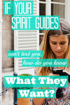 If Your Spirit Guides Can't Text You, How Do You Know What They Want?